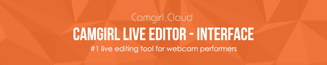 Camgirl Cloud - Camgirl Live Editor - Interface